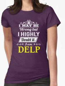 I May Be Wrong But I Highly Doubt It ,I Am DELP  T-Shirt