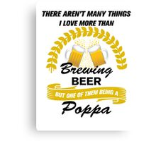 This Poppa Loves Brewing Beer Canvas Print