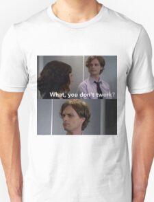 What, you don't twerk?  T-Shirt