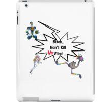 Bitch, Don't Kill My Vibe! iPad Case/Skin