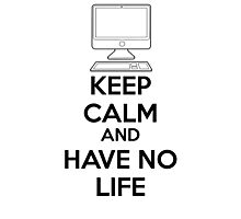 Keep calm and have no life Photographic Print