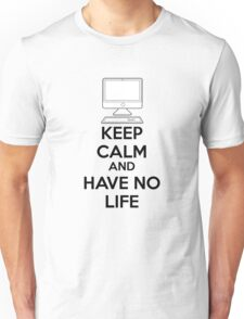 Keep calm and have no life Unisex T-Shirt