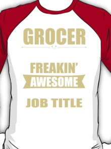 GROCER BECAUSE FREAKIN  AWESOME IS NOT AN OFFICIAL JOB TITLE T-Shirt