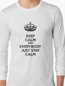 Keep calm and everybody just stay calm Long Sleeve T-Shirt