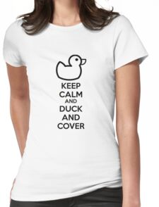Keep calm and duck and cover Womens Fitted T-Shirt