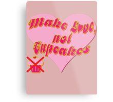 Make Love, Not Cupcakes Metal Print