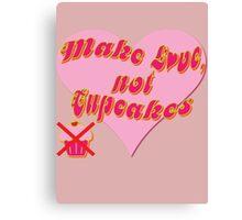 Make Love, Not Cupcakes Canvas Print
