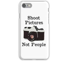 Shoot Pictures Not People iPhone Case/Skin