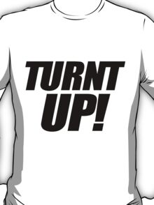 Turnt Up T-Shirt