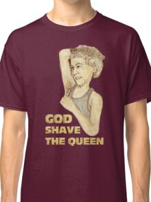 God Shaved the Queen Classic T-Shirt