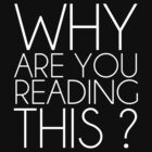 Why are you reading this ? - White Version by Metabolizm