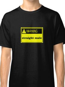 warning straight male funny club bar tee Classic T-Shirt
