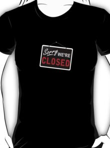 sorry were closed funny truck stop clubparty  tee T-Shirt
