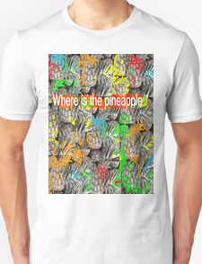 Where is the pineapple ? T-Shirt