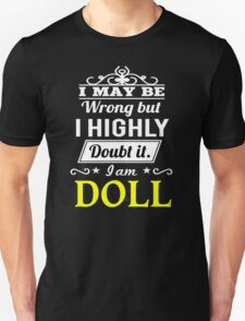 I May Be Wrong But I Highly Doubt It ,I Am DOLL  T-Shirt