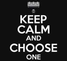 KEEP CALM AND CHOOSE ONE by alexcool