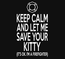 Keep Calm And Let Me Save Kitty I Am Firefighter Unisex T-Shirt