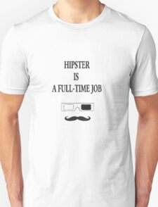 Hipster is a full-time job 2 T-Shirt