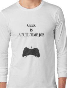 Geek is a full-time job Long Sleeve T-Shirt