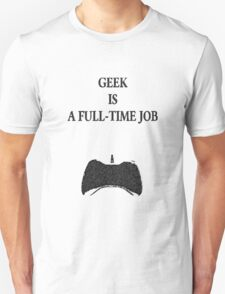 Geek is a full-time job Unisex T-Shirt