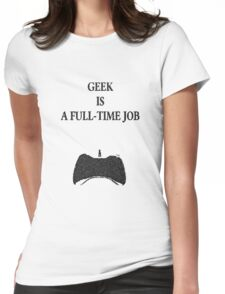 Geek is a full-time job Womens Fitted T-Shirt