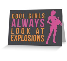 Cool Girls Always Look at Explosions Greeting Card