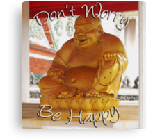 Don't Worry Be Happy Buddha Canvas Print