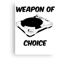 Dj Weapon of Choice Turntable T Shirts Canvas Print