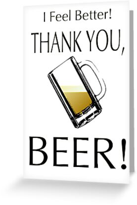 I feel better! Thank you, beer! by Weber Consulting