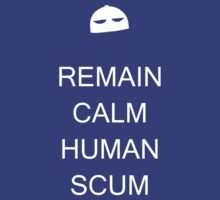 Remain Calm, Human Scum! by MrSaxon