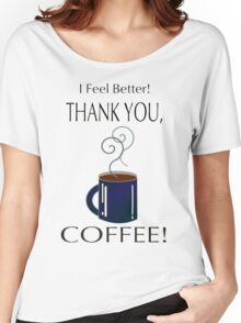 I feel better! Thank you, coffee! Women's Relaxed Fit T-Shirt