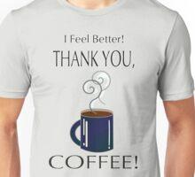 I feel better! Thank you, coffee! Unisex T-Shirt