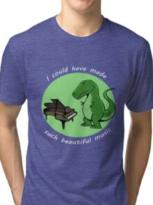 I could have made such beautiful music Tri-blend T-Shirt