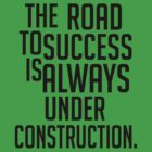 The Road To Success Is ALWAYS Under Construction. by LemonScheme