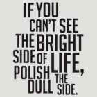 If You Can't See The Bright Side of Life, Polish The Dull Side. by LemonScheme