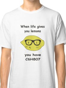 when life gives you lemons Classic T-Shirt