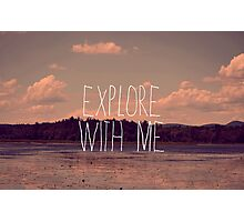 Explore With Me Photographic Print