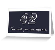 42 n'est pas une réponse Greeting Card