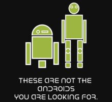 These are not the Androids you're looking for by RoeyJr