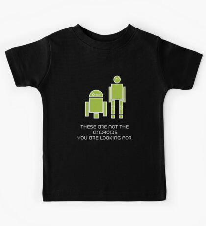 These are not the Androids you're looking for Kids Tee