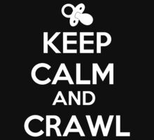 Keep Calm And Crawl by babydollchic