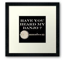 Have You Heard My Banjo Framed Print