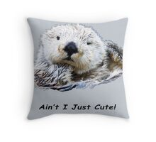 Ain't I Just Cute! Otter Throw Pillow