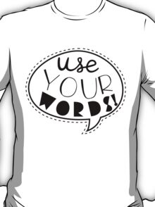 Use Your Words (Black) T-Shirt