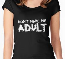 Don't make me adult today funny birthday humor Women's Fitted Scoop T-Shirt