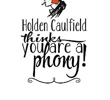 Holden Caulfield thinks you are a phony! by swanghost