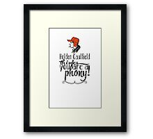 Holden Caulfield thinks you are a phony! Framed Print