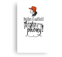 Holden Caulfield thinks you are a phony! Canvas Print