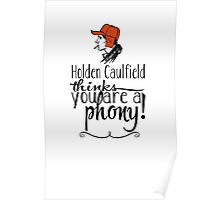 Holden Caulfield thinks you are a phony! Poster