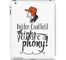 Holden Caulfield thinks you are a phony! iPad Case/Skin